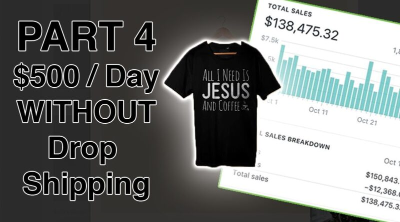 (PART 4) Fastest Way To Make $500 Per Day With Shopify Without Drop Shipping